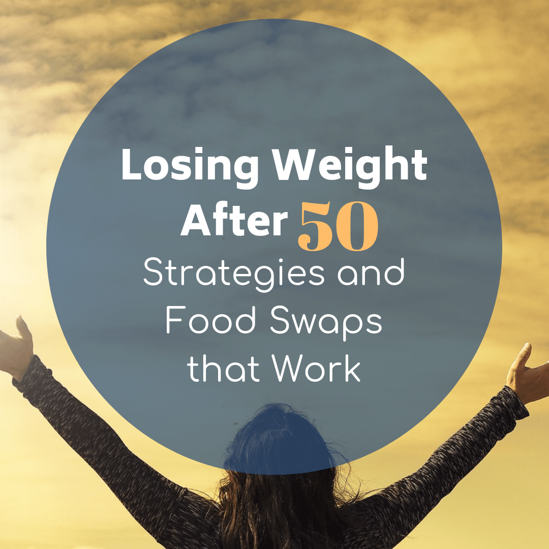 Losing Weight after 50: Strategies and Food Swaps that Work