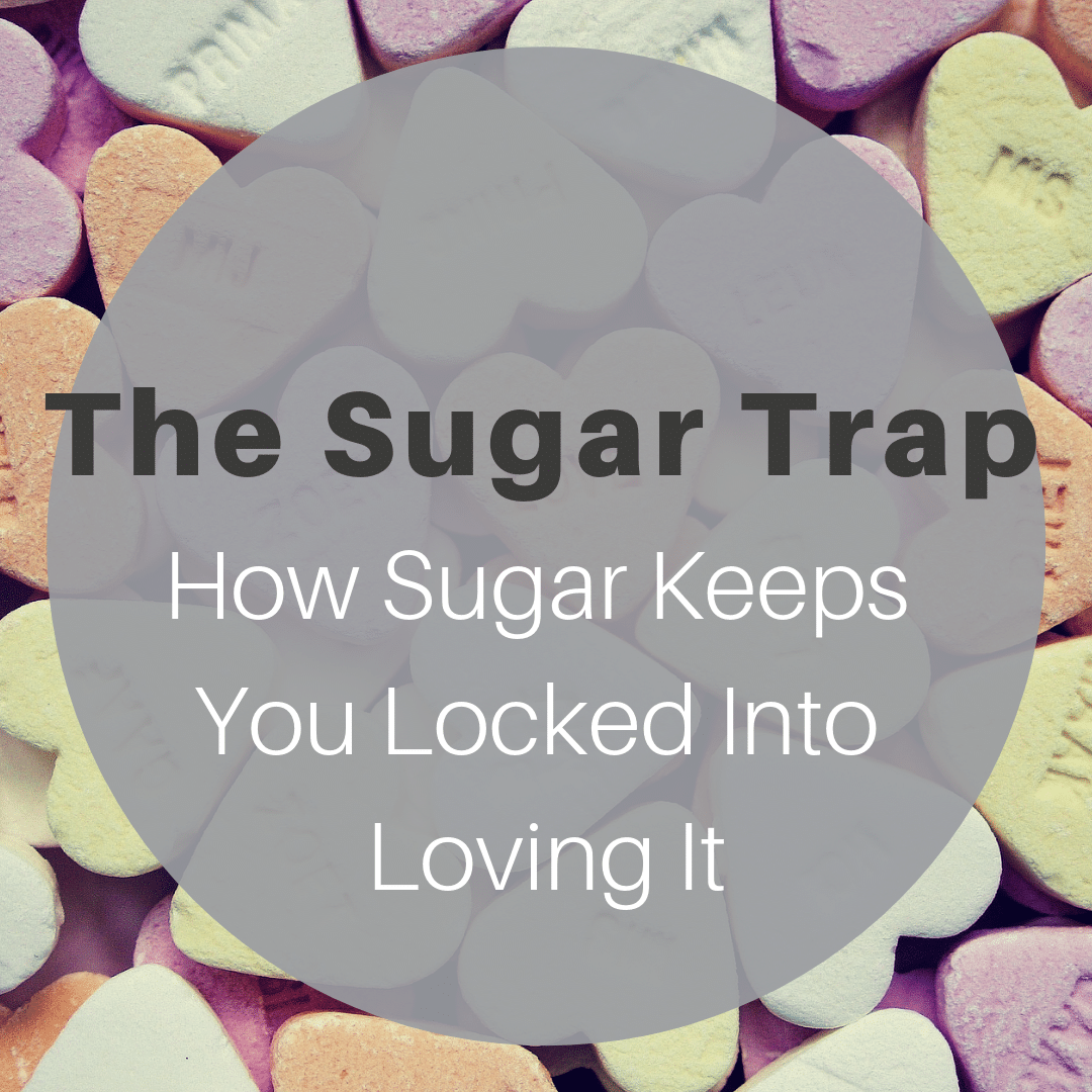 The Sugar Trap – How Sugar Keeps You Locked Into Loving It