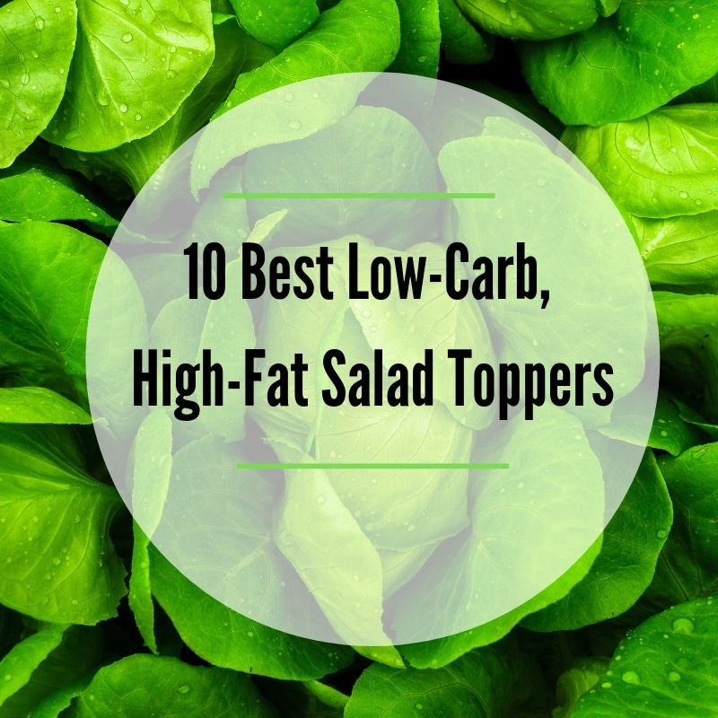 10 Best Low-Carb, High-Fat Salad Toppers