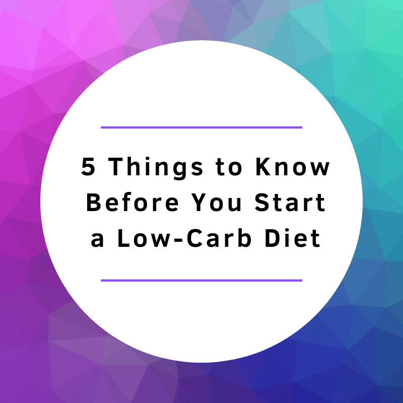5 Things to Know Before You Start a Low-Carb Diet