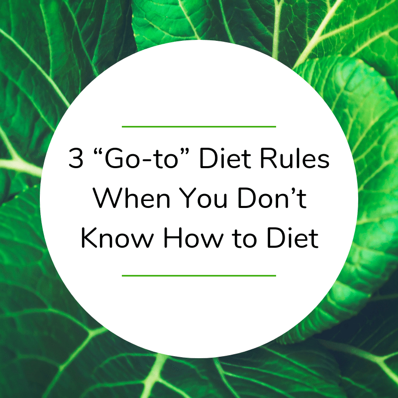 """3 """"Go-to"""" Diet Rules When You Don't Know How to Diet"""