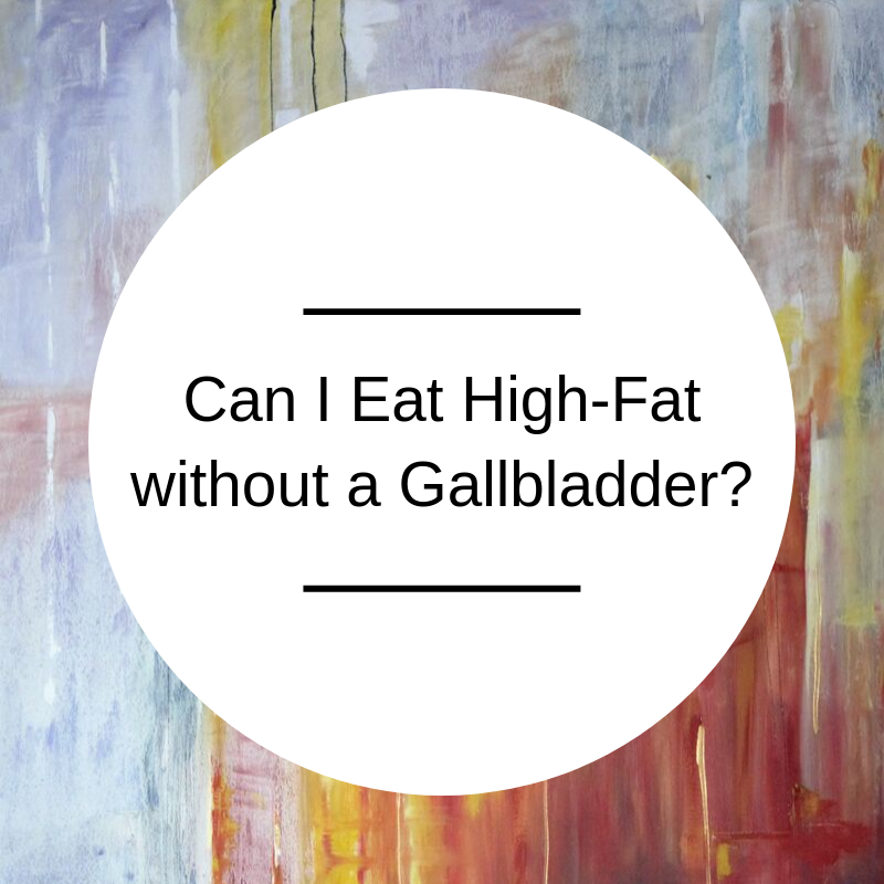 high fat diet without a gallbladder