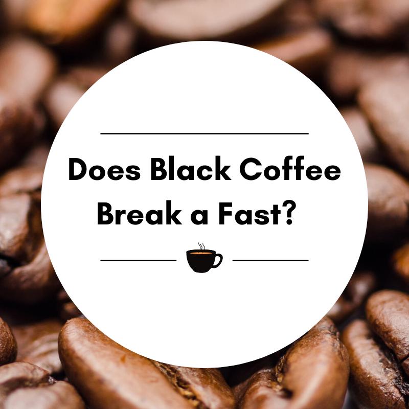 Does Black Coffee Break a Fast?
