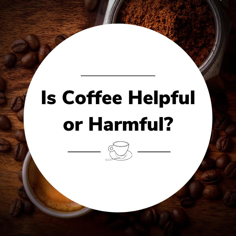 is coffee helpful or harmful