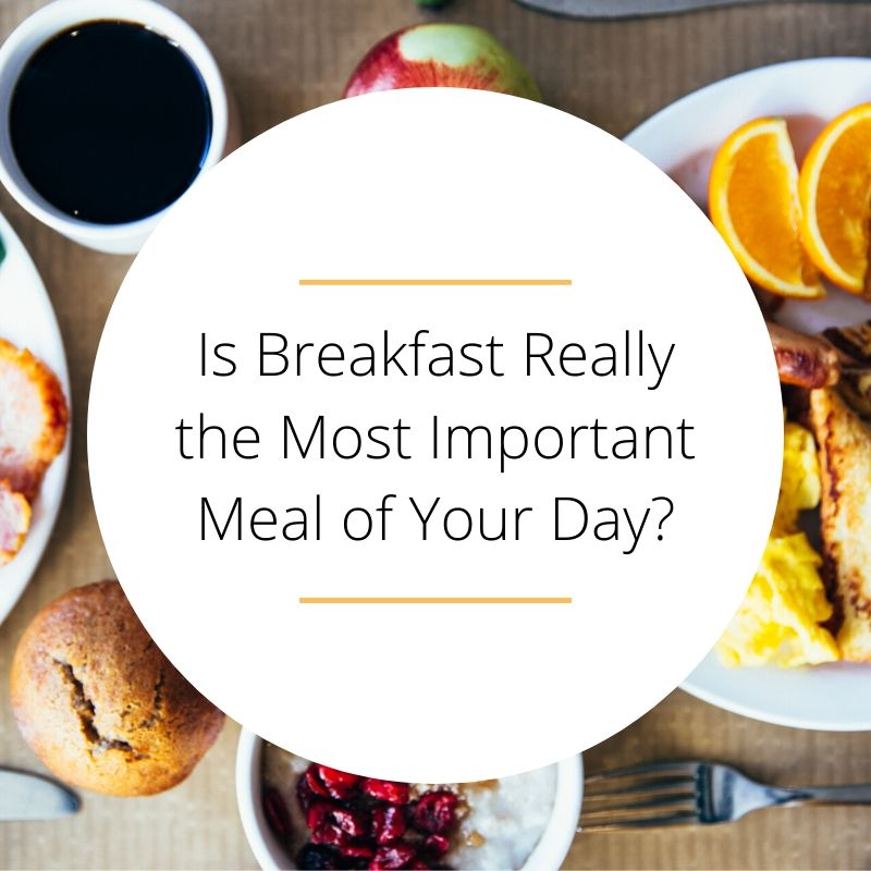 Is Breakfast Really the Most Important Meal of Your Day?