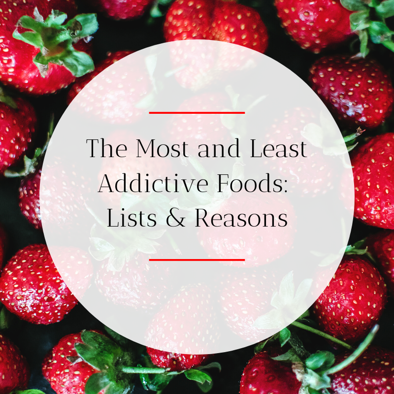 The Most and Least Addictive Foods: Lists & Reasons