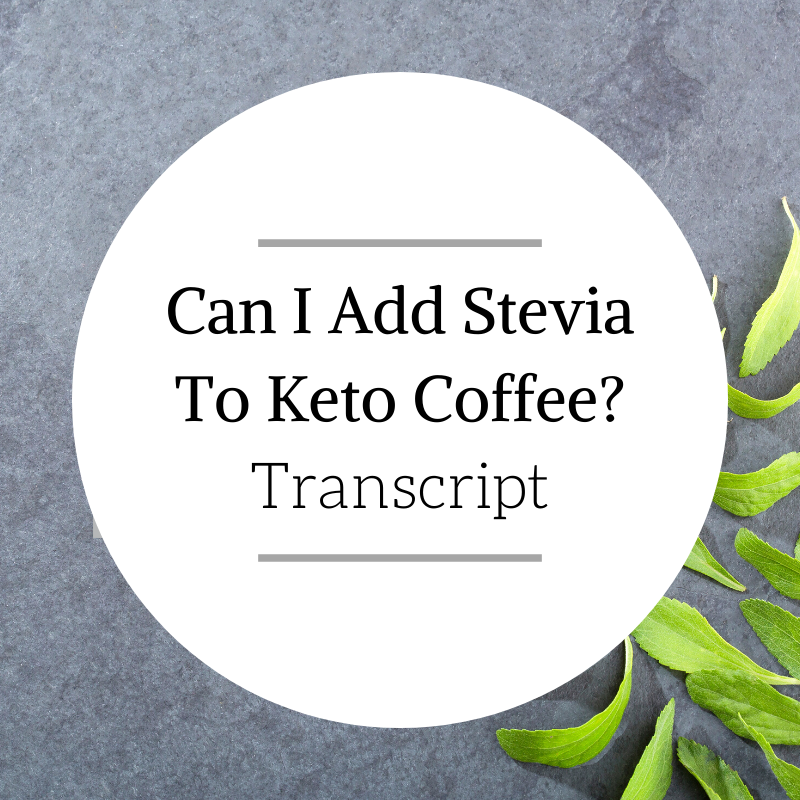 Can I Add Stevia to Keto Coffee? Transcript