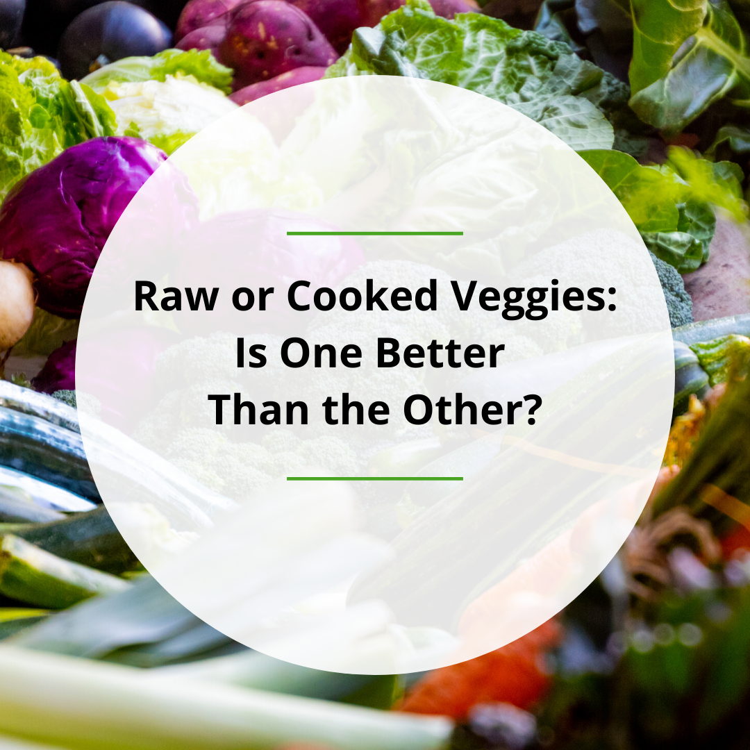 Raw or Cooked Veggies – Is One Better Than the Other?