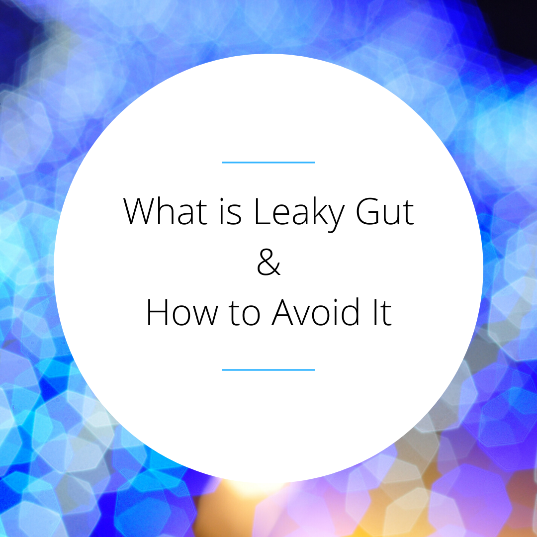 What is Leaky Gut and How to Avoid It