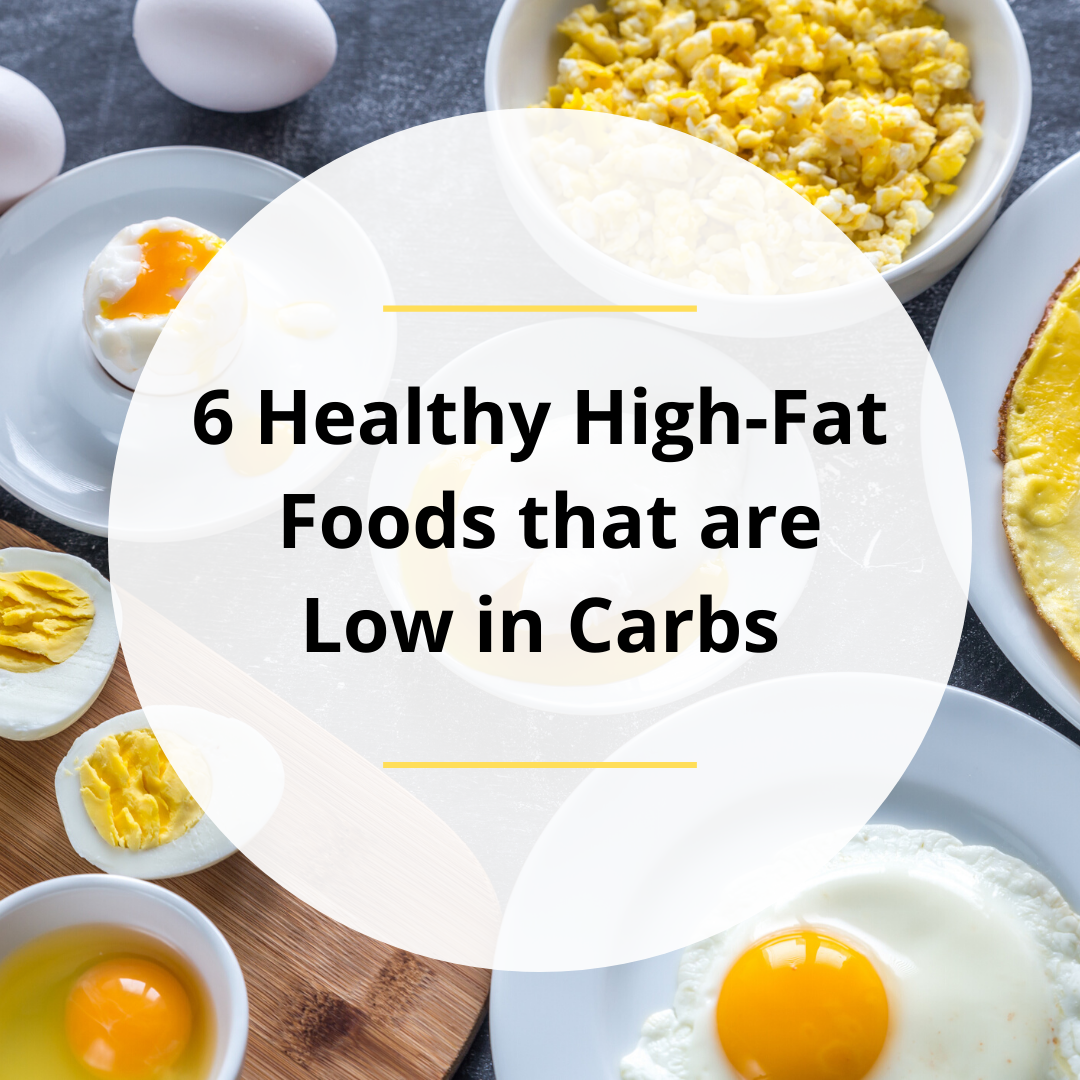 6 Healthy High Fats Foods that are Low in Carbs