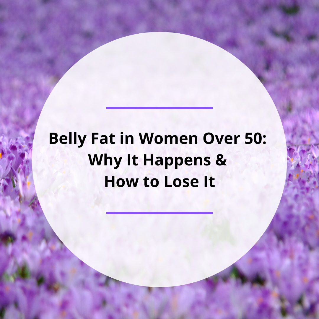 Belly Fat in Women Over 50: Why It Happens | How to Lose It