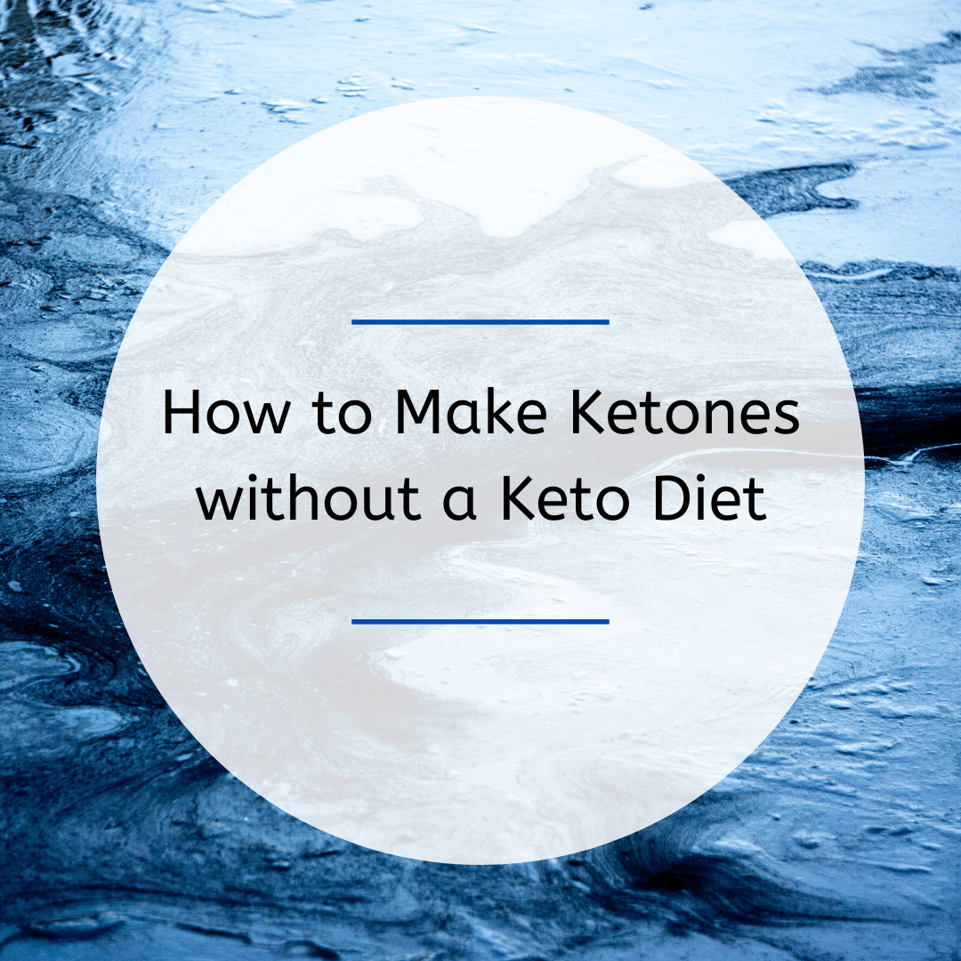 How to Make Ketones without a Keto Diet