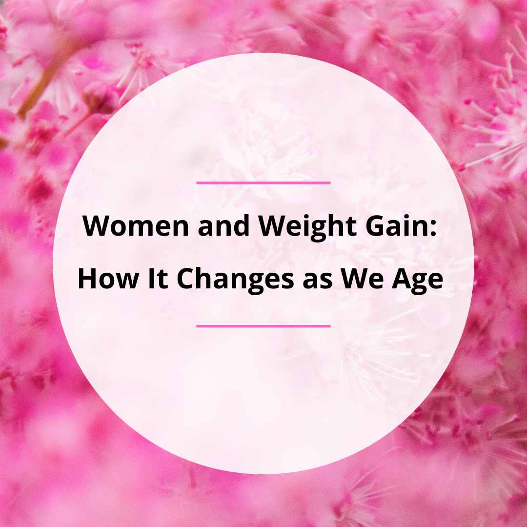 Women and Weight Gain: How It Changes as We Age