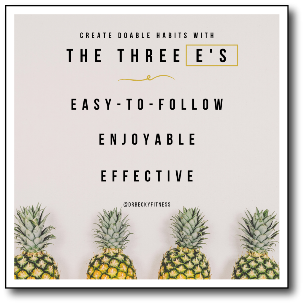 Create doable habits with the three E's
