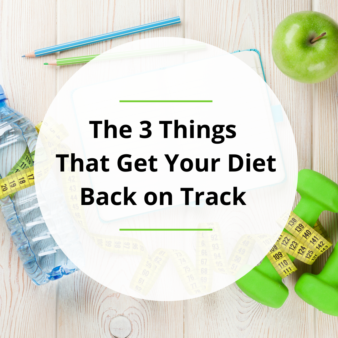 The 3 Things That Get Your Diet Back on Track