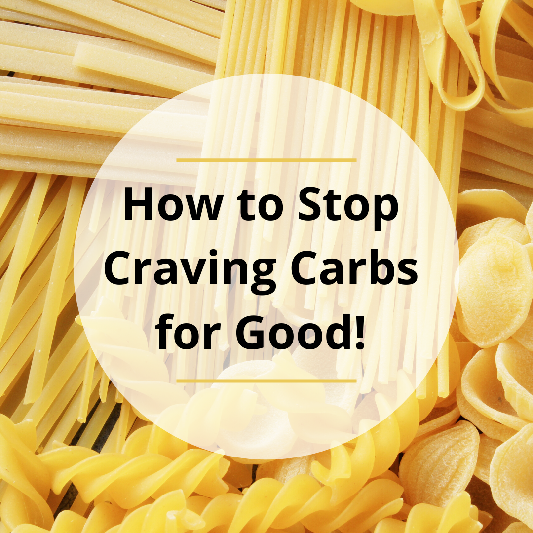 How to Stop Craving Carbs for Good!