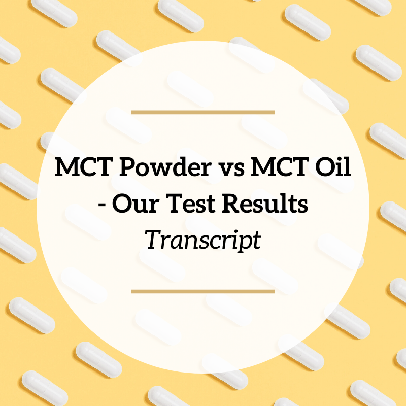 MCT Powder vs MCT Oil in Keto Coffee – Our Test Results – Transcript