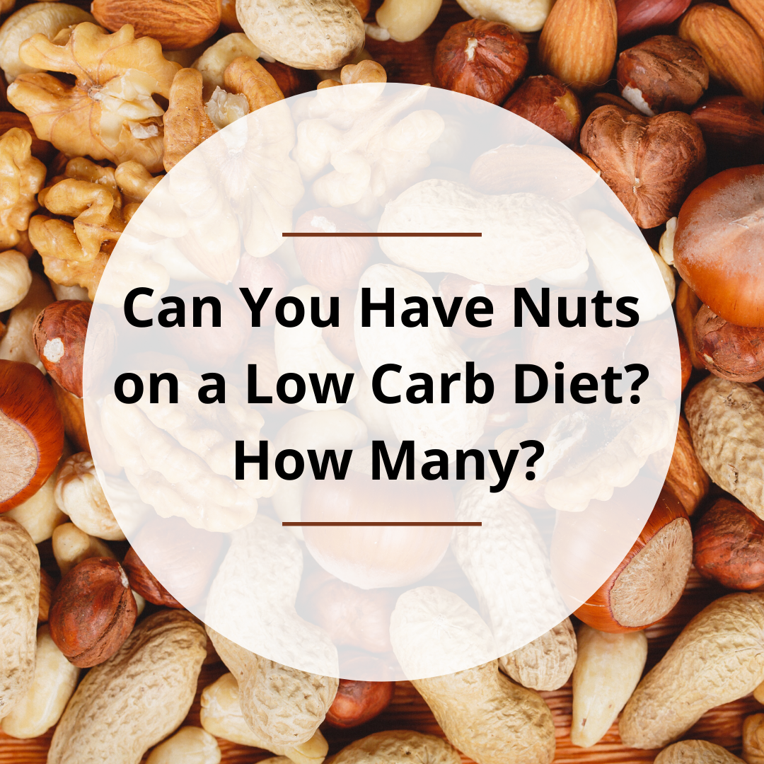 Can You Have Nuts on a Low Carb Diet? How Many?
