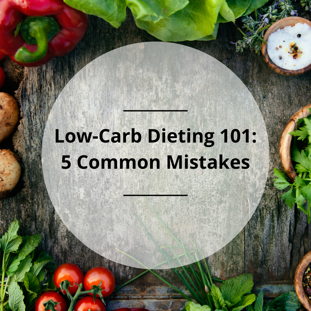 Low-Carb Dieting 101- 5 Common Mistakes