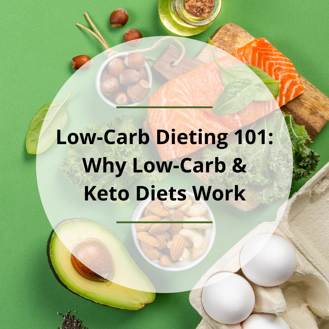 Low-Carb Dieting 101- Why Low-Carb & Keto Diets Work
