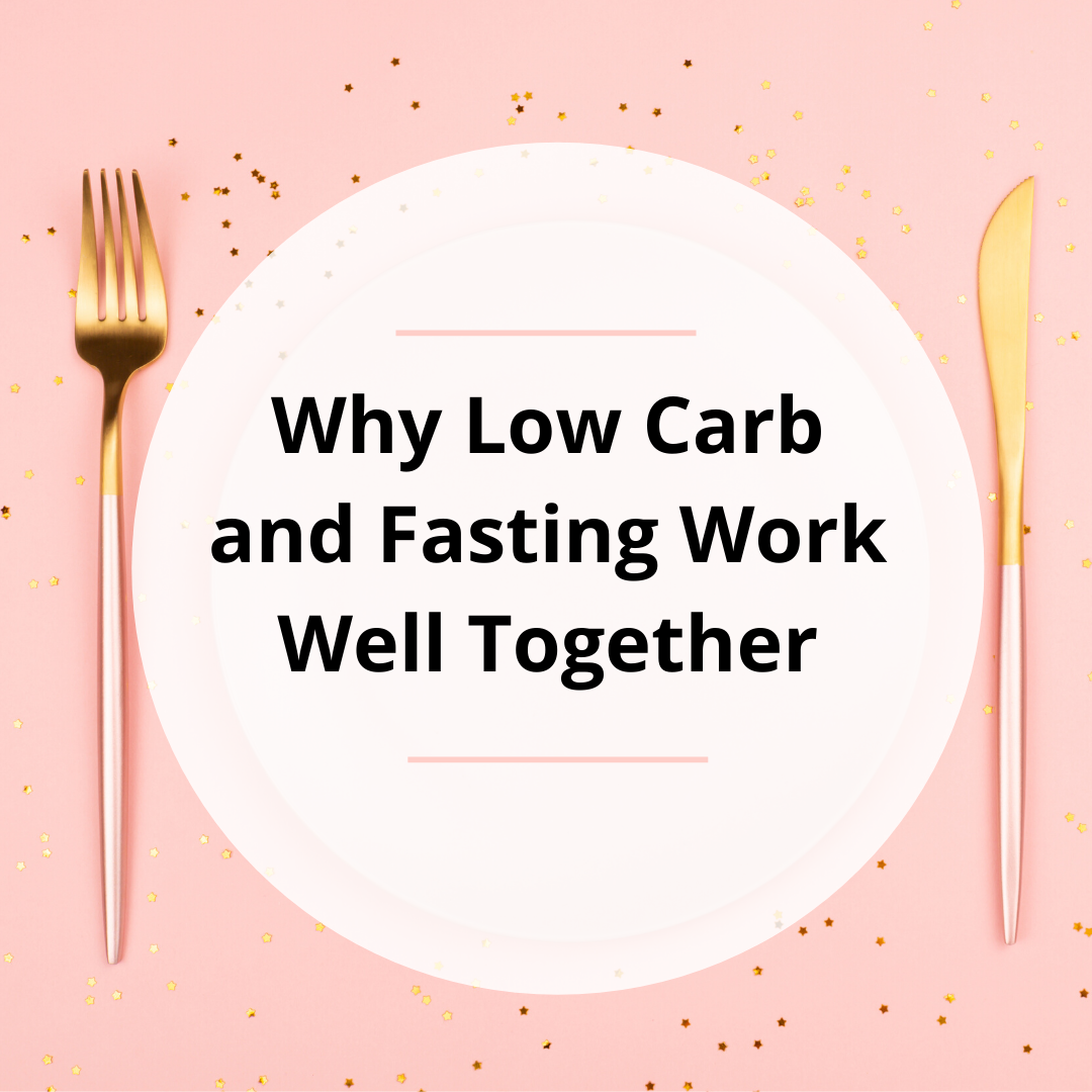 Why Low Carb and Fasting Work Well Together