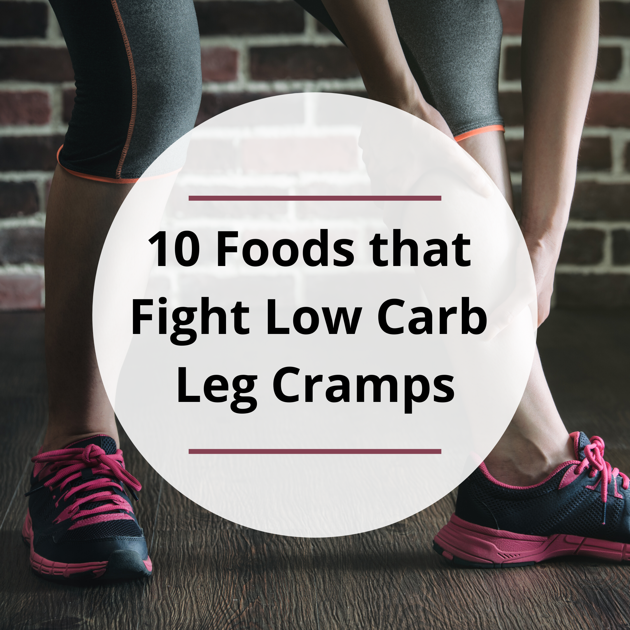 10 Foods that Fight Low Carb Leg Cramps