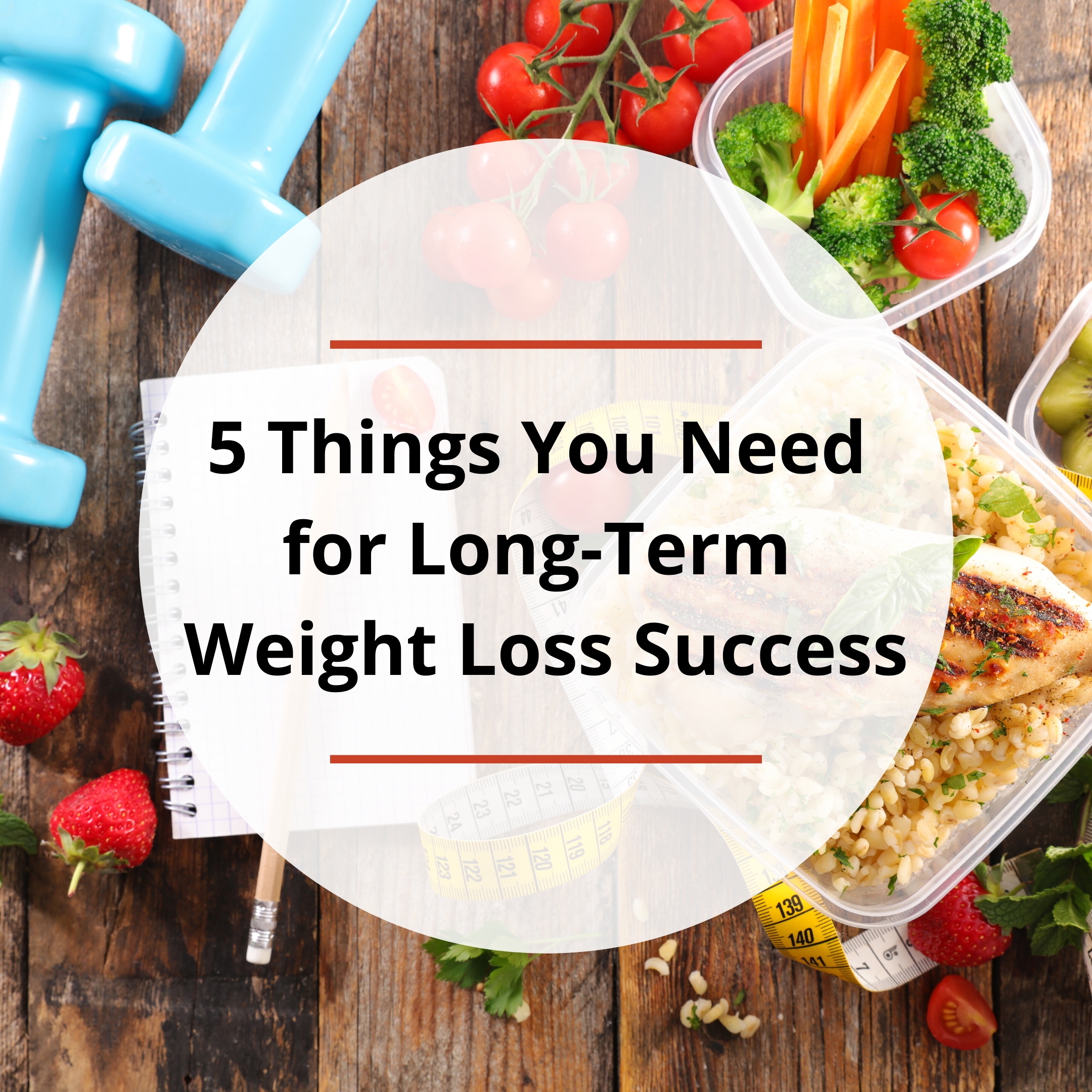 5 Things You Need for Long-Term Weight Loss Success