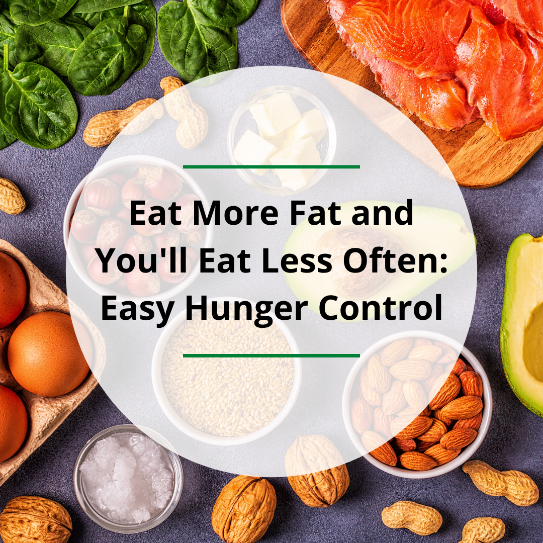 Eat More Fat and You'll Eat Less Often – Easy Hunger Control