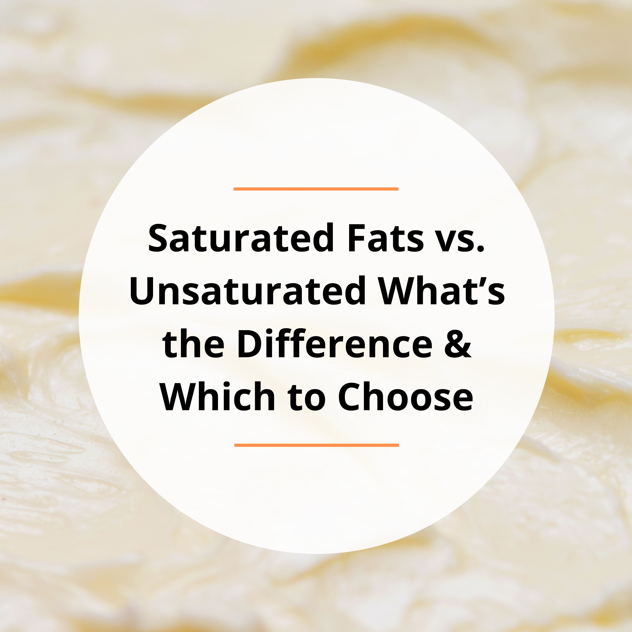 Saturated Fats vs. Unsaturated What's the Difference? Which to Choose?