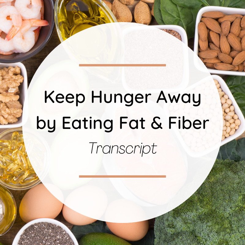 Keep Hunger Away by Eating Fat & Fiber – Transcript