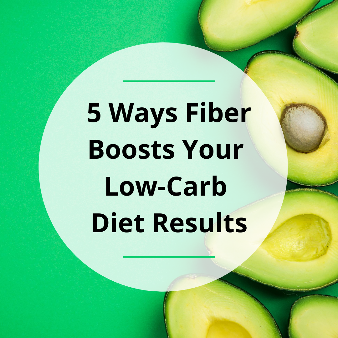 5 Ways Fiber Boosts Your Low-Carb Diet Results