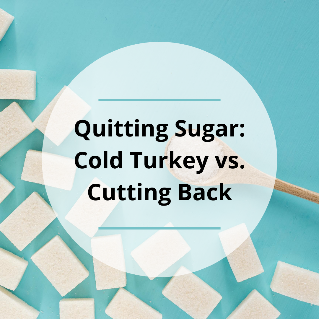 Quitting Sugar: Cold Turkey vs. Cutting Back