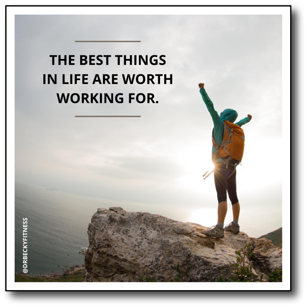 The best things in life are worth working for.