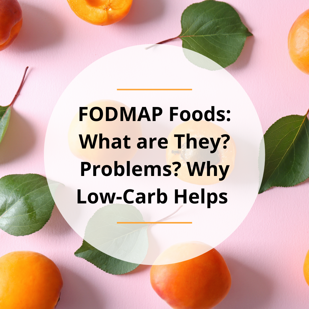 FODMAP Foods: What are They? Problems? Why Low-Carb Helps