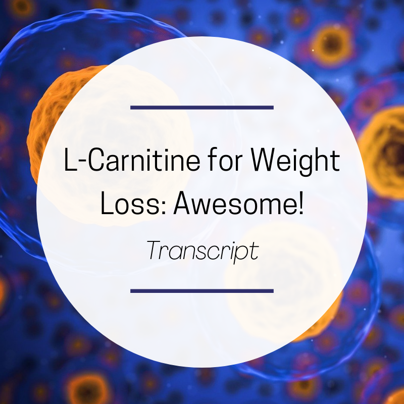 L-Carnitine for Weight Loss – Transcript