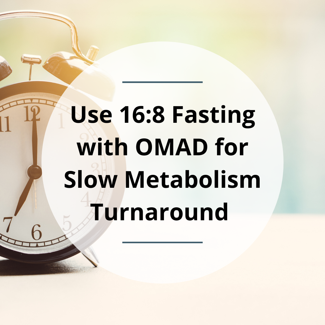Use 16:8 Fasting with OMAD for Slow Metabolism Turnaround