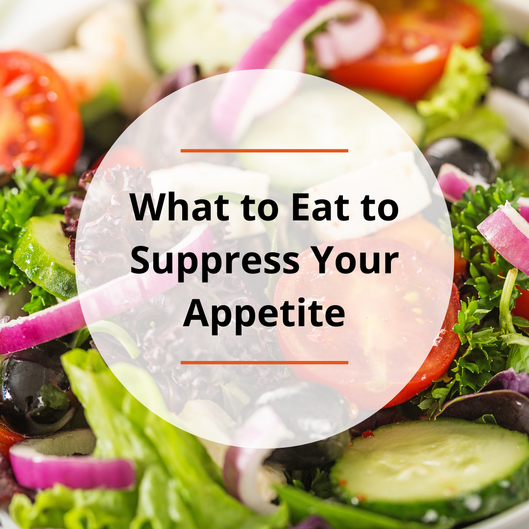 What to Eat to Suppress Your Appetite