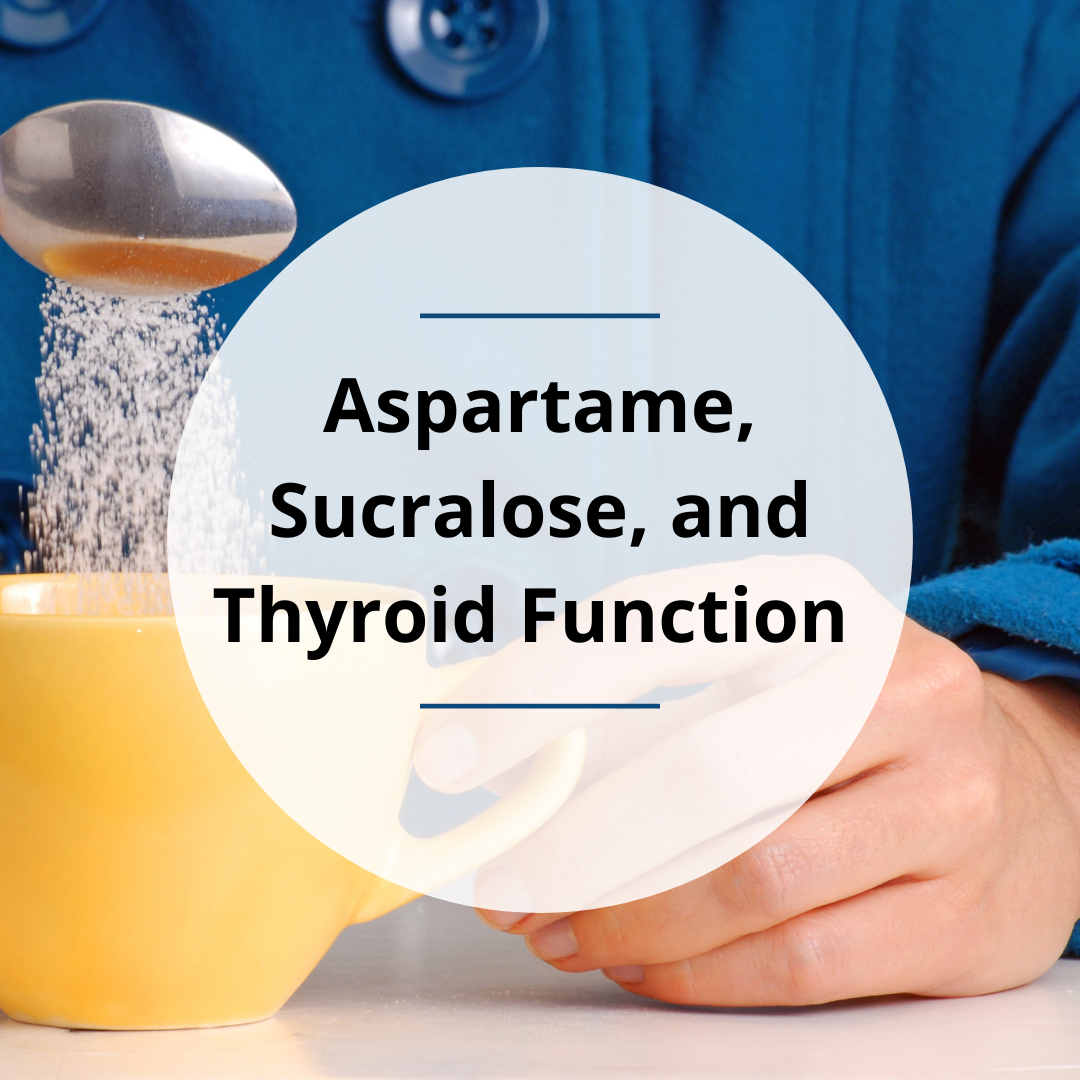 Aspartame, Sucralose, and Thyroid Function