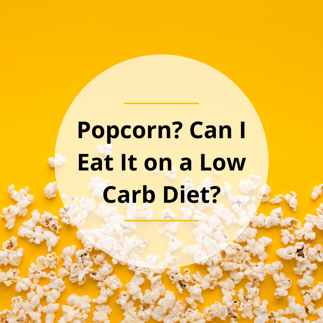 Popcorn? Can I Eat It on a Low Carb Diet?