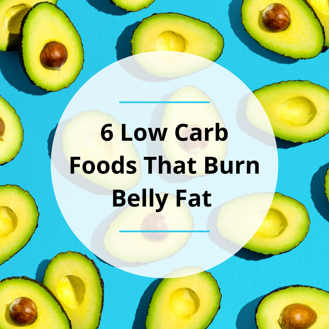 6 Low Carb Foods That Burn Belly Fat