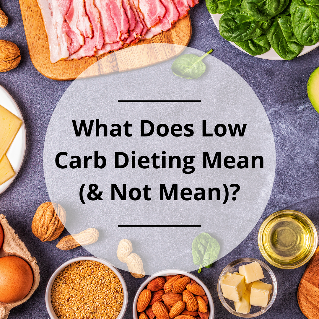 What Does Low Carb Dieting Mean (& Not Mean)?