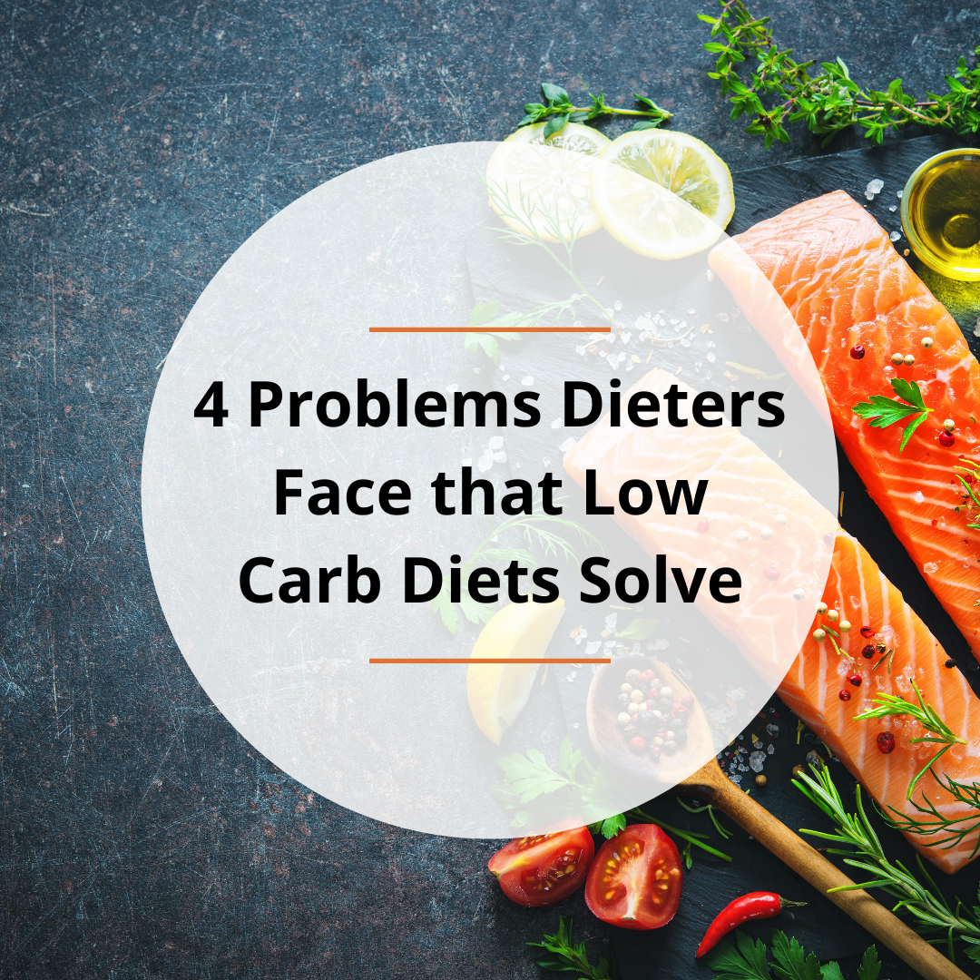 4 Problems Dieters Face that Low Carb Diets Solve