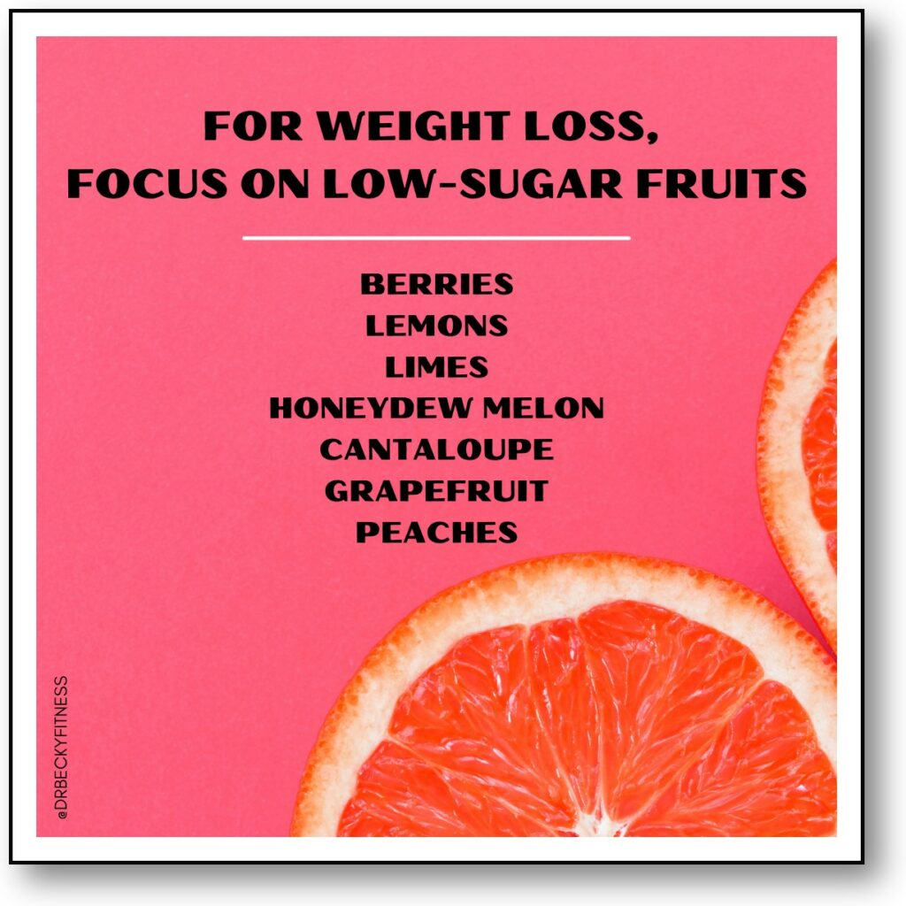 For weight loss, focus on low-sugar fruits, such as berries, lemons, limes, honeydew melon, cantaloupe, grapefruit, and peaches.