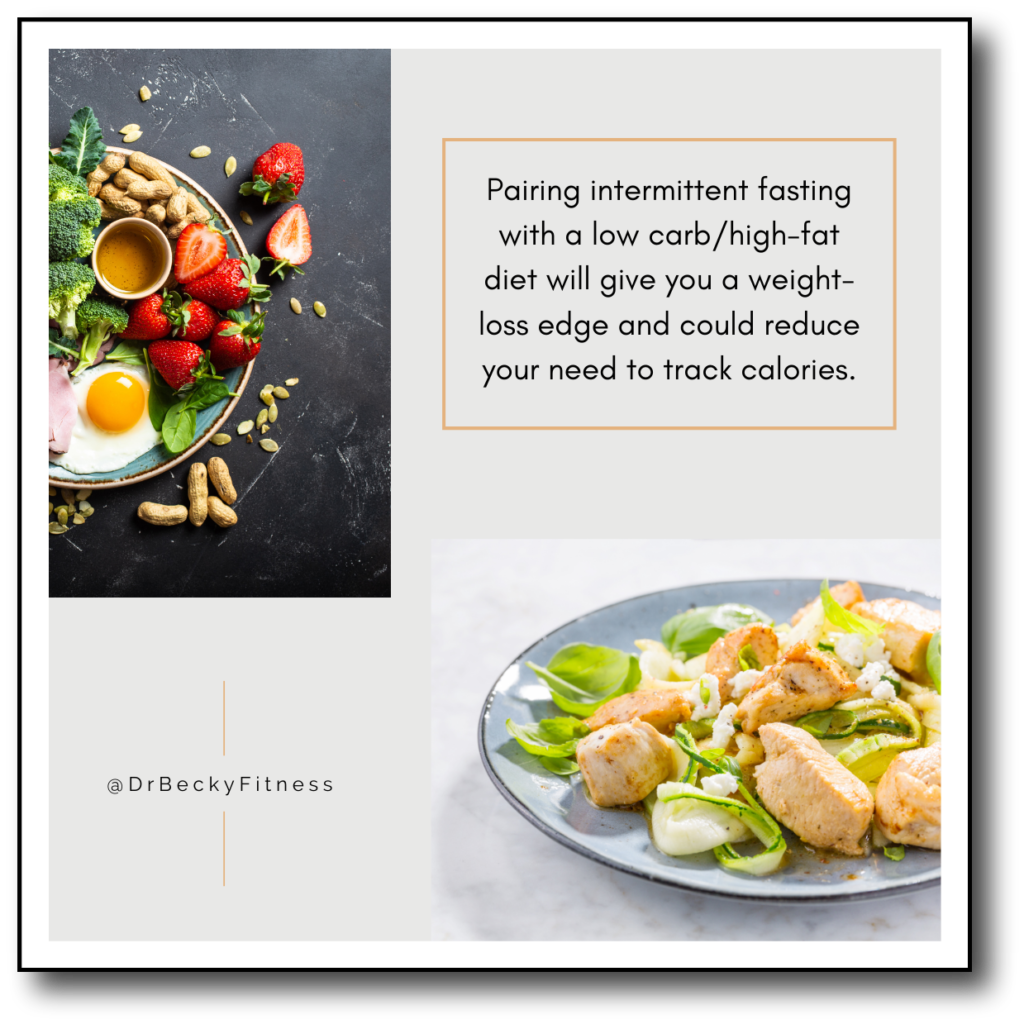 Pairing intermittent fasting with a low carb/high-fat diet will give you a weight-loss edge and could reduce your need to track calories.