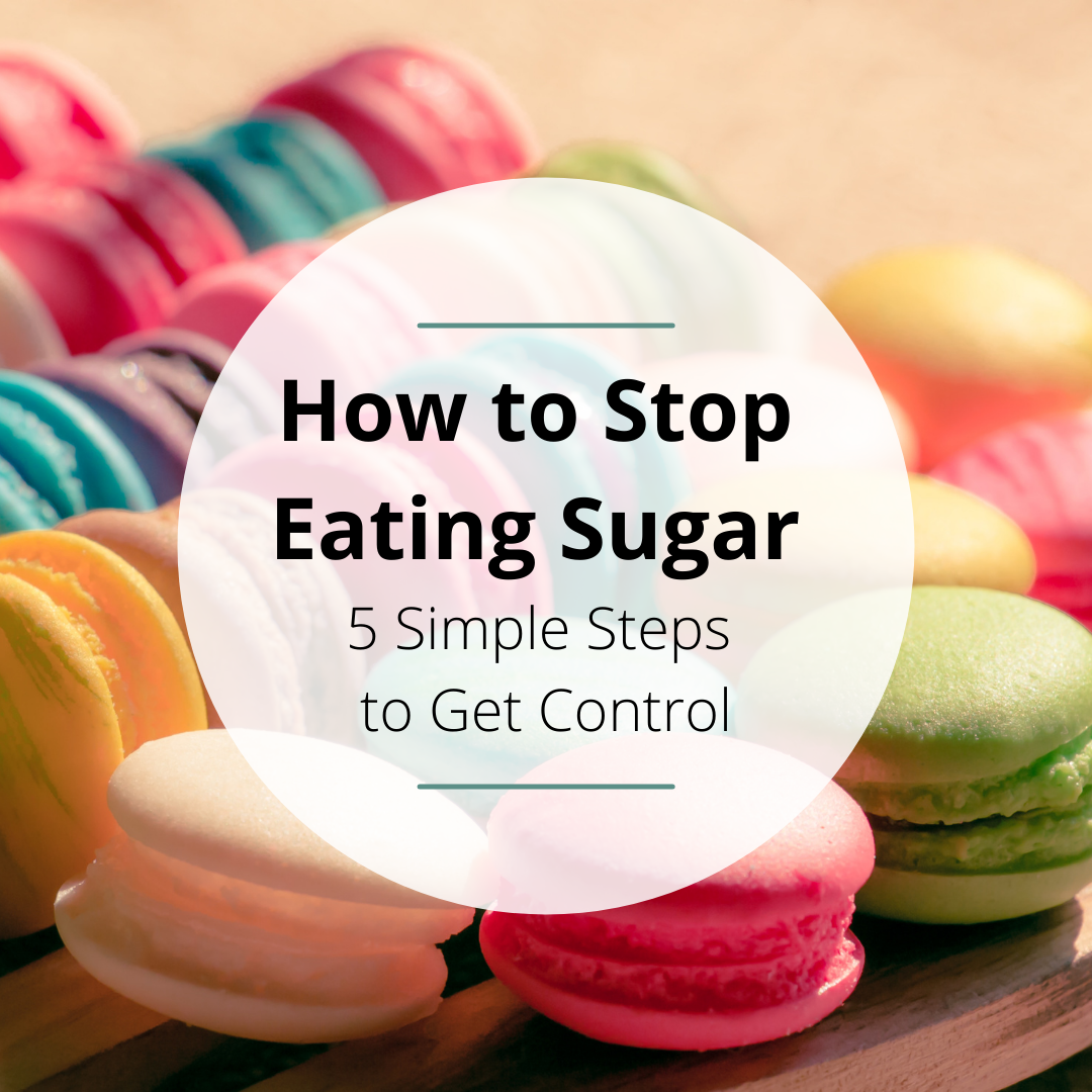 How to Stop Eating Sugar [5 Simple Steps to Get Control]