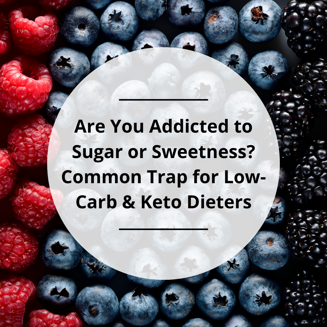 Are You Addicted to Sugar or Sweetness? Common Trap for Low-Carb & Keto Dieters