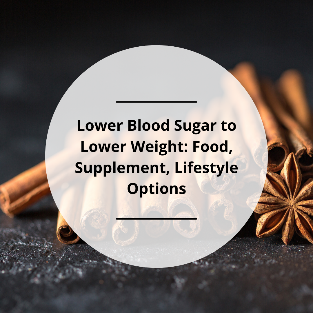 Lower Blood Sugar to Lower Weight: Food, Supplement, & Lifestyle Options