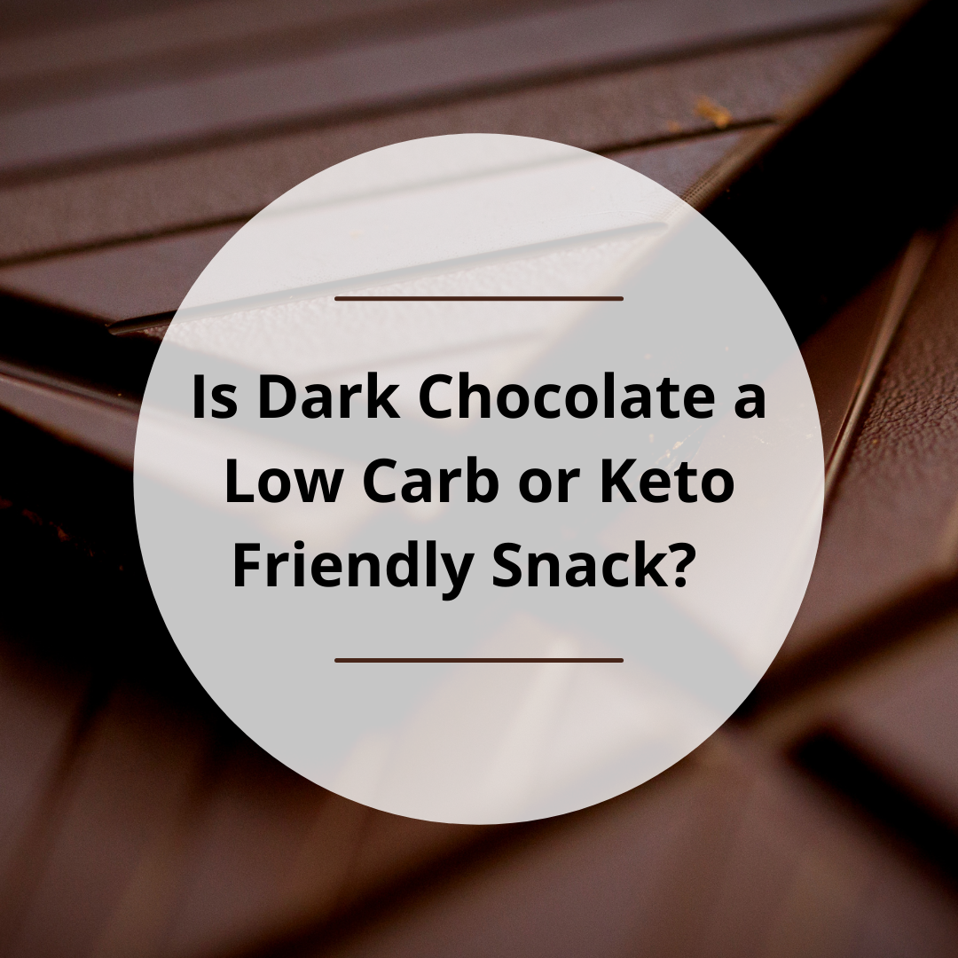 Is Dark Chocolate a Low Carb or Keto Friendly Snack?