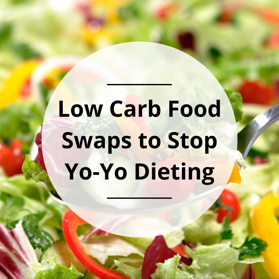 Low Carb Food Swaps to Stop Yo-Yo Dieting