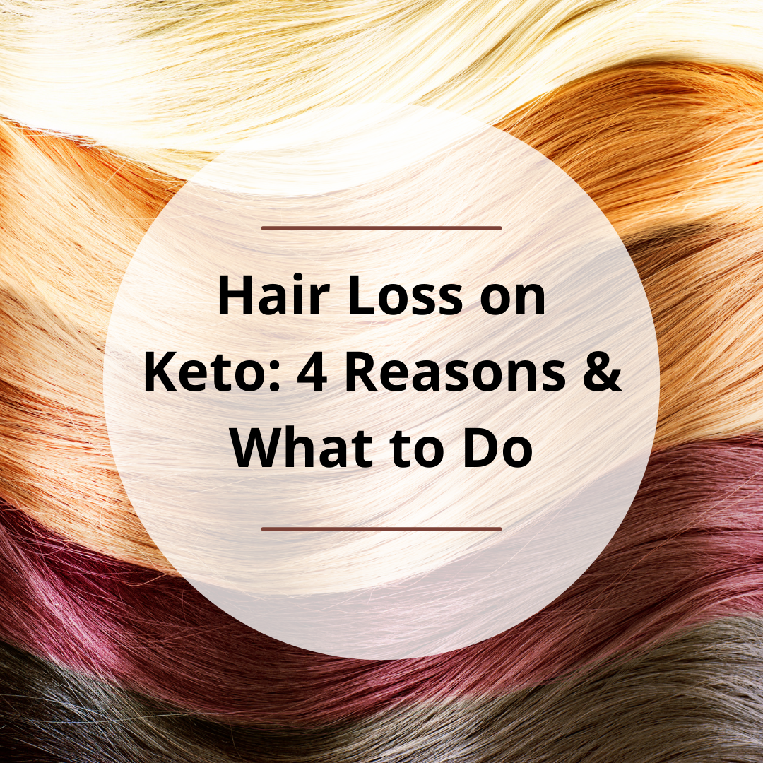 Hair Loss on Keto: 4 Reasons & What to Do
